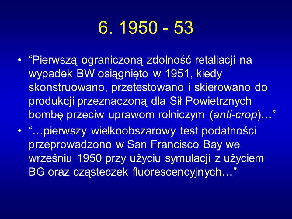 6. 1950 - 53 Pierwszą ograniczoną zdolność retaliacji na wypadek BW osiągnięto w 1951, kiedy skonstruowano, przetestowano i skierowano do produkcji pr