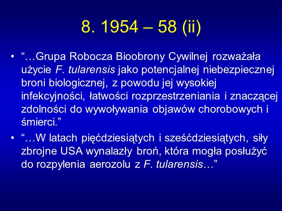 8. 1954 – 58 (ii) …Grupa Robocza Bioobrony Cywilnej rozważała użycie F. tularensis jako potencjalnej niebezpiecznej broni biologicznej, z powodu jej w