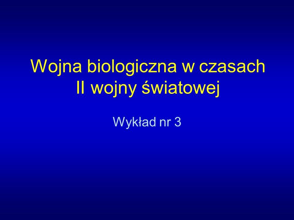 Wojna biologiczna w czasach II wojny światowej Wykład nr 3