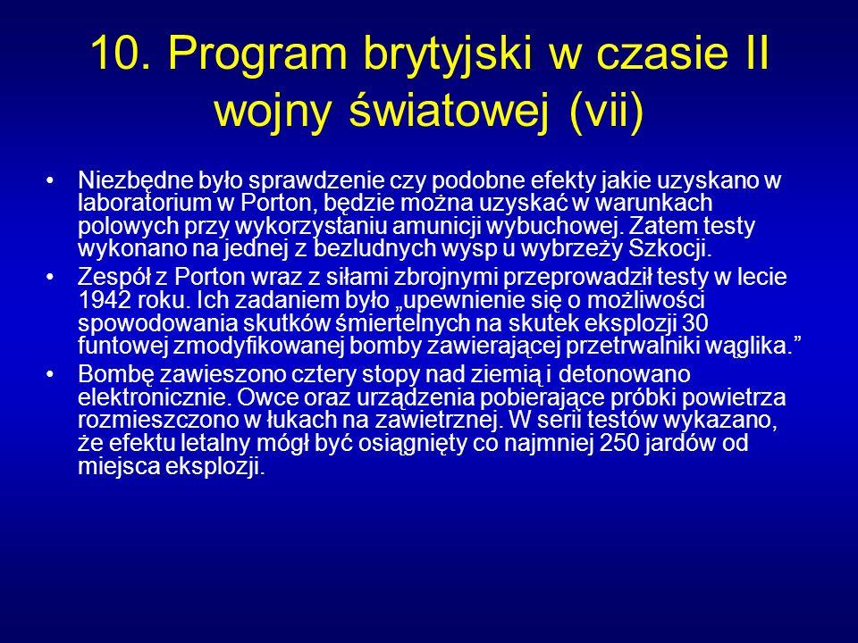 10. Program brytyjski w czasie II wojny światowej (vii) Niezbędne było sprawdzenie czy podobne efekty jakie uzyskano w laboratorium w Porton, będzie m