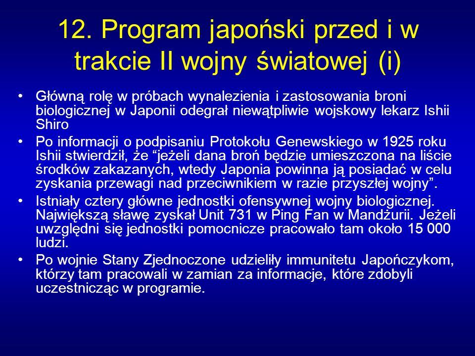 12. Program japoński przed i w trakcie II wojny światowej (i) Główną rolę w próbach wynalezienia i zastosowania broni biologicznej w Japonii odegrał n