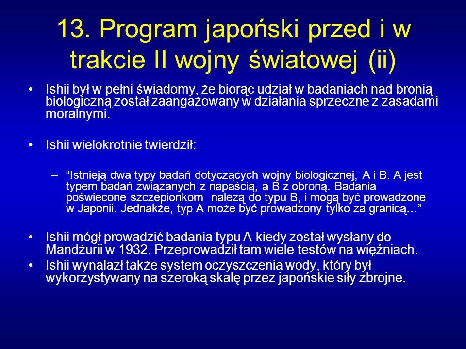 13. Program japoński przed i w trakcie II wojny światowej (ii) Ishii był w pełni świadomy, że biorąc udział w badaniach nad bronią biologiczną został