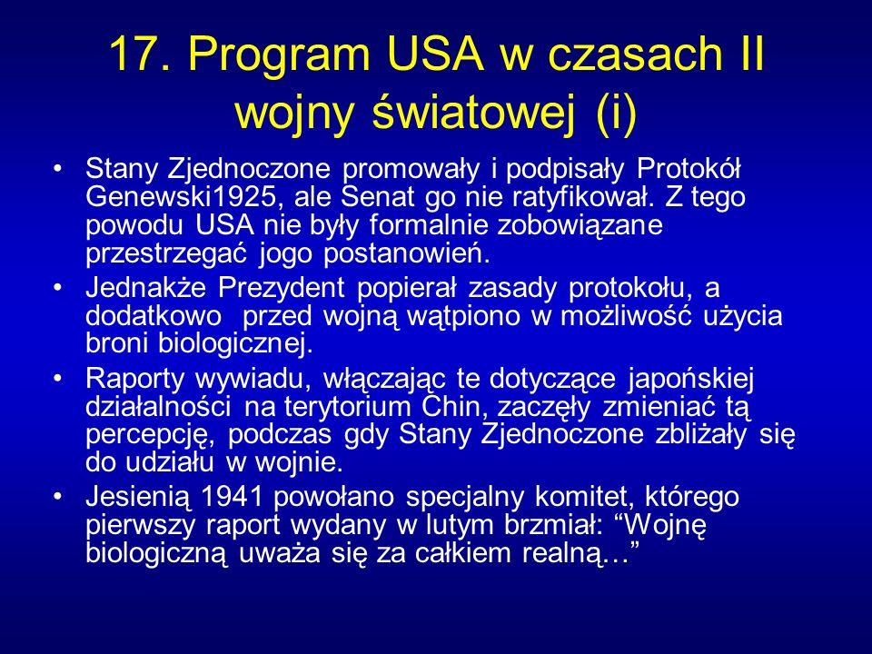 17. Program USA w czasach II wojny światowej (i) Stany Zjednoczone promowały i podpisały Protokół Genewski1925, ale Senat go nie ratyfikował. Z tego p