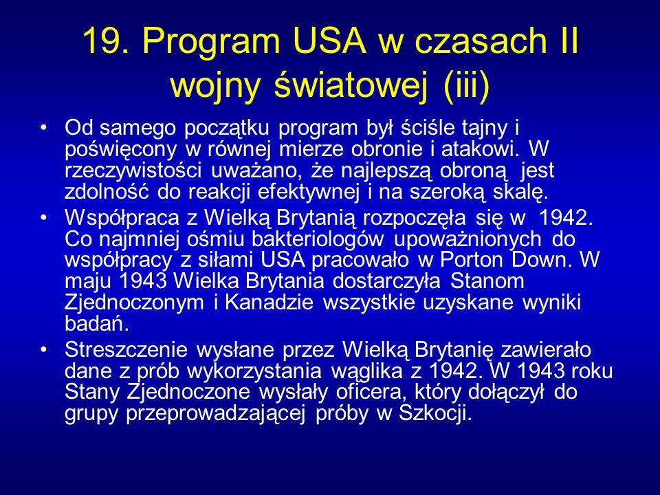 19. Program USA w czasach II wojny światowej (iii) Od samego początku program był ściśle tajny i poświęcony w równej mierze obronie i atakowi. W rzecz
