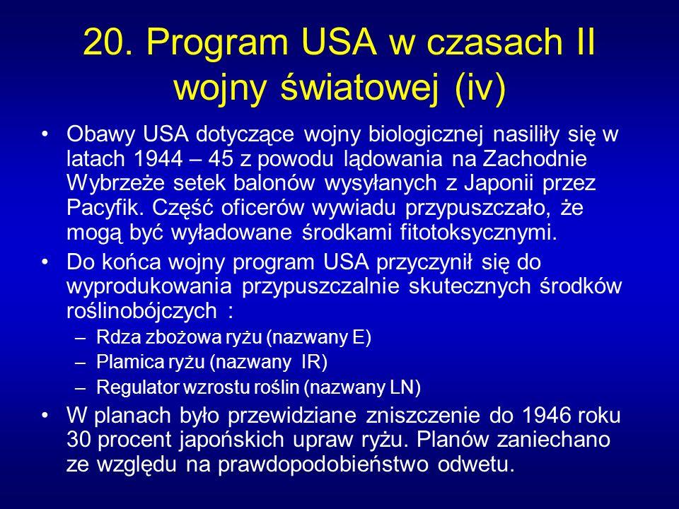 20. Program USA w czasach II wojny światowej (iv) Obawy USA dotyczące wojny biologicznej nasiliły się w latach 1944 – 45 z powodu lądowania na Zachodn