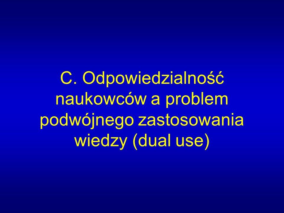 C. Odpowiedzialność naukowców a problem podwójnego zastosowania wiedzy (dual use)