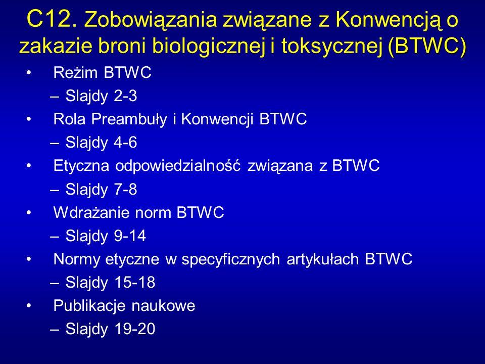 (BTWC) C12. Zobowiązania związane z Konwencją o zakazie broni biologicznej i toksycznej (BTWC) Reżim BTWC –Slajdy 2-3 Rola Preambuły i Konwencji BTWC