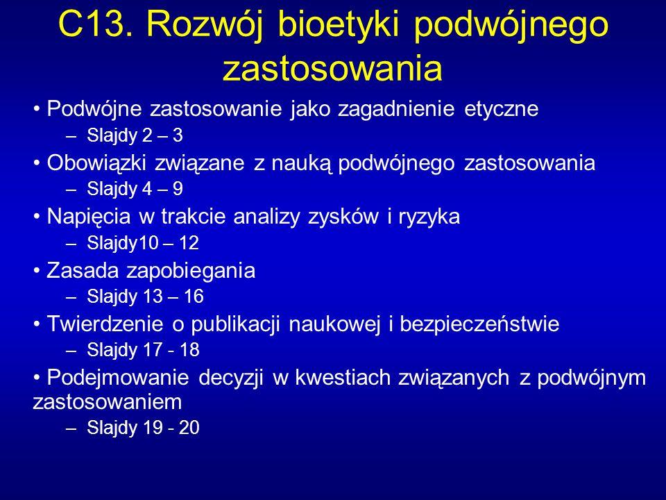 C13. Rozwój bioetyki podwójnego zastosowania Podwójne zastosowanie jako zagadnienie etyczne –Slajdy 2 – 3 Obowiązki związane z nauką podwójnego zastos