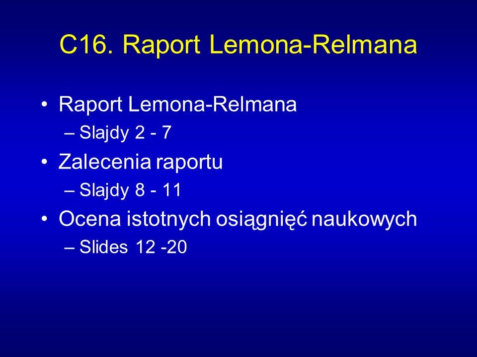 C16. Raport Lemona-Relmana Raport Lemona-Relmana –Slajdy 2 - 7 Zalecenia raportu –Slajdy 8 - 11 Ocena istotnych osiągnięć naukowych –Slides 12 -20