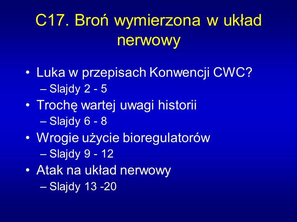 C17. Broń wymierzona w układ nerwowy Luka w przepisach Konwencji CWC? –Slajdy 2 - 5 Trochę wartej uwagi historii –Slajdy 6 - 8 Wrogie użycie bioregula