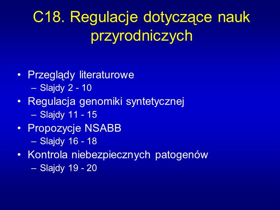 C18. Regulacje dotyczące nauk przyrodniczych Przeglądy literaturowe –Slajdy 2 - 10 Regulacja genomiki syntetycznej –Slajdy 11 - 15 Propozycje NSABB –S