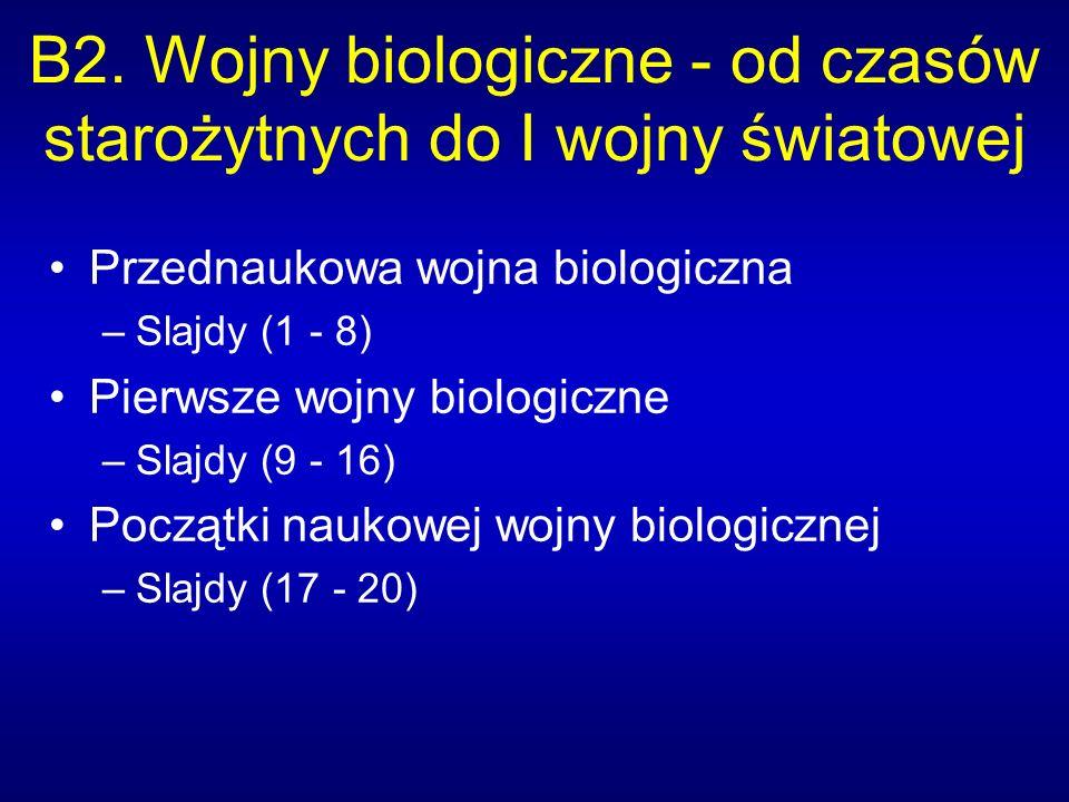 B2. Wojny biologiczne - od czasów starożytnych do I wojny światowej Przednaukowa wojna biologiczna –Slajdy (1 - 8) Pierwsze wojny biologiczne –Slajdy