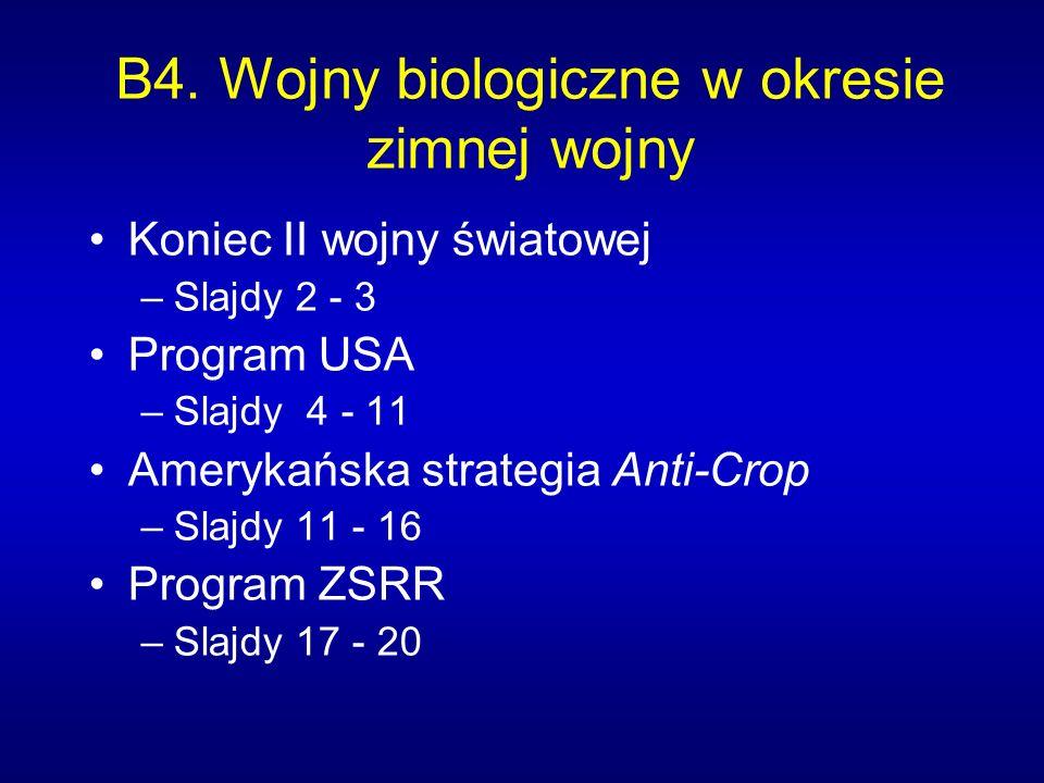 B4. Wojny biologiczne w okresie zimnej wojny Koniec II wojny światowej –Slajdy 2 - 3 Program USA –Slajdy 4 - 11 Amerykańska strategia Anti-Crop –Slajd