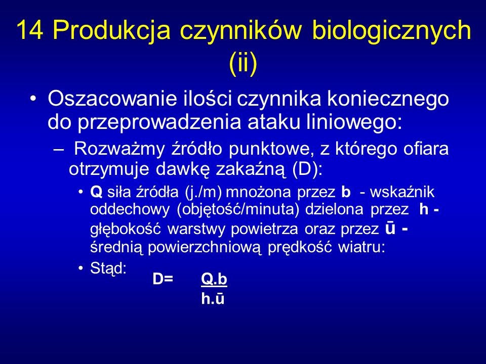 14 Produkcja czynników biologicznych (ii) Oszacowanie ilości czynnika koniecznego do przeprowadzenia ataku liniowego: – Rozważmy źródło punktowe, z kt