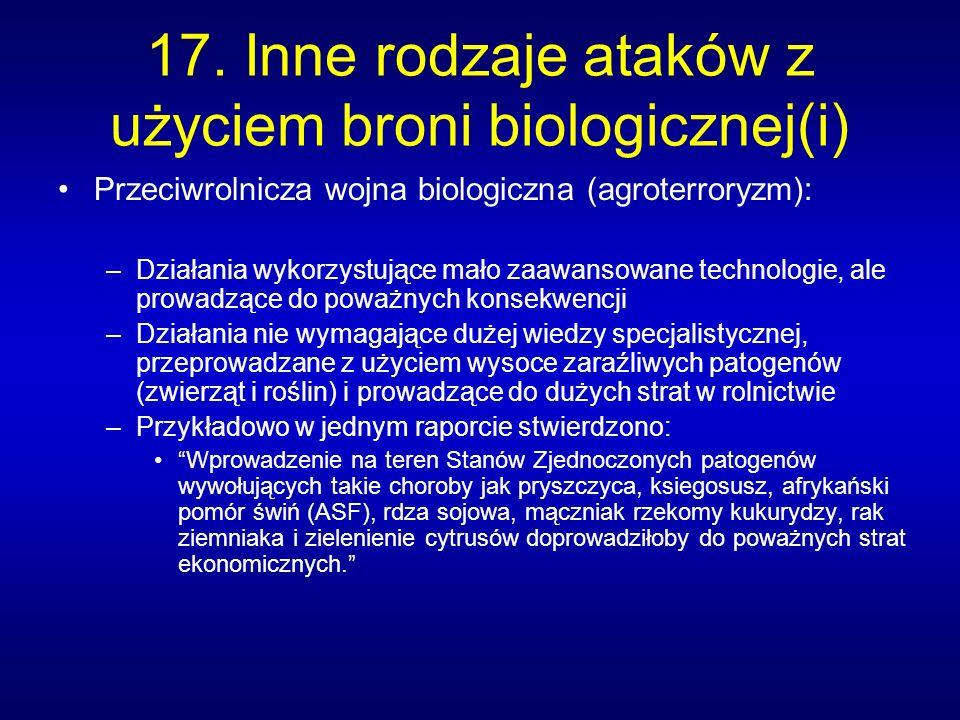 17. Inne rodzaje ataków z użyciem broni biologicznej(i) Przeciwrolnicza wojna biologiczna (agroterroryzm): –Działania wykorzystujące mało zaawansowane