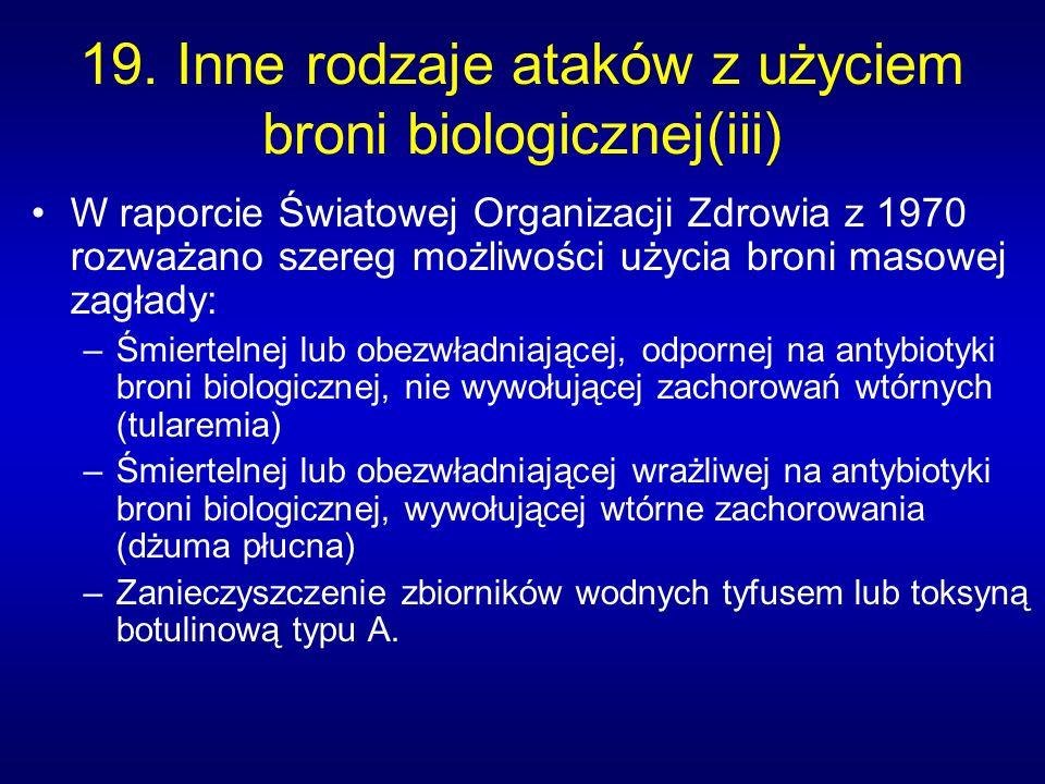 19. Inne rodzaje ataków z użyciem broni biologicznej(iii) W raporcie Światowej Organizacji Zdrowia z 1970 rozważano szereg możliwości użycia broni mas