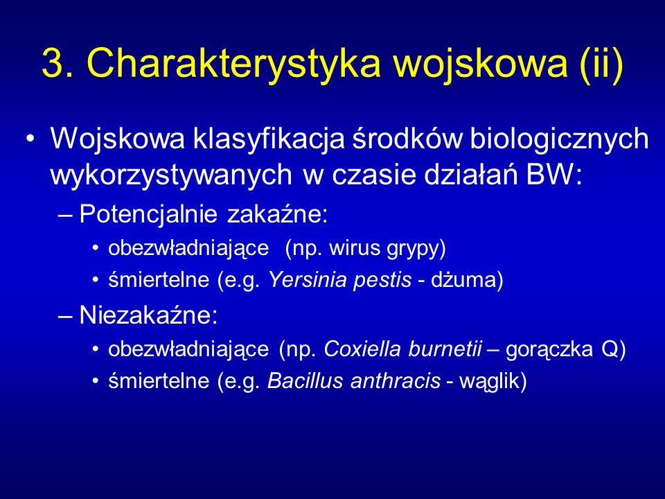 3. Charakterystyka wojskowa (ii) Wojskowa klasyfikacja środków biologicznych wykorzystywanych w czasie działań BW: –Potencjalnie zakaźne: obezwładniaj