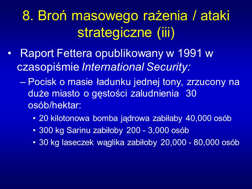 8. Broń masowego rażenia / ataki strategiczne (iii) Raport Fettera opublikowany w 1991 w czasopiśmie International Security: –Pocisk o masie ładunku j