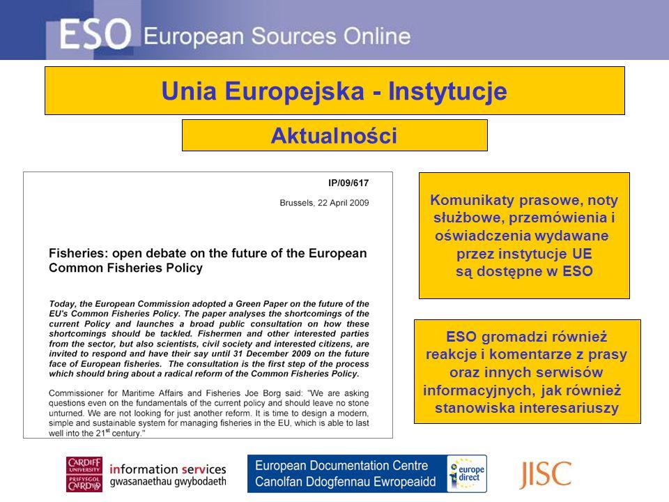 Unia Europejska - Instytucje Aktualności Komunikaty prasowe, noty służbowe, przemówienia i oświadczenia wydawane przez instytucje UE są dostępne w ESO ESO gromadzi również reakcje i komentarze z prasy oraz innych serwisów informacyjnych, jak również stanowiska interesariuszy