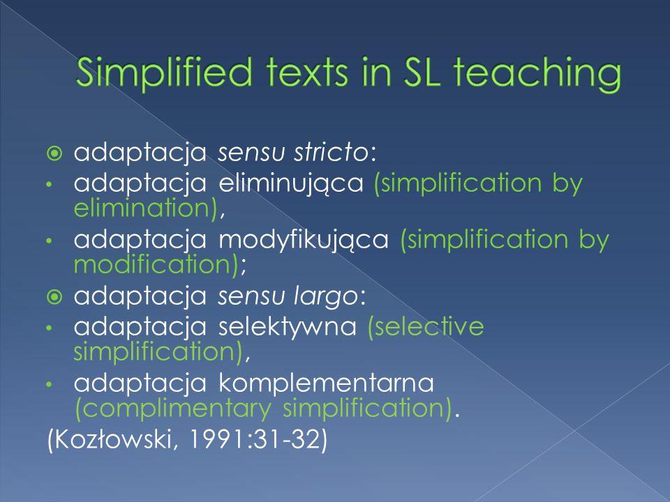 adaptacja sensu stricto: adaptacja eliminująca (simplification by elimination), adaptacja modyfikująca (simplification by modification); adaptacja sensu largo: adaptacja selektywna (selective simplification), adaptacja komplementarna (complimentary simplification).