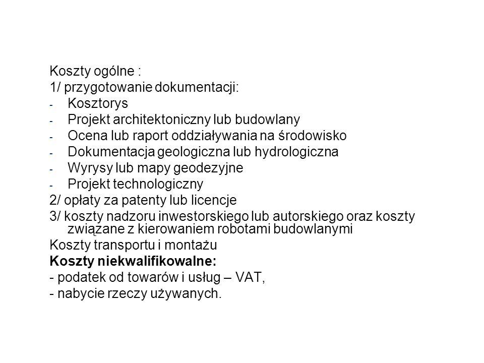 Koszty ogólne : 1/ przygotowanie dokumentacji: - Kosztorys - Projekt architektoniczny lub budowlany - Ocena lub raport oddziaływania na środowisko - D