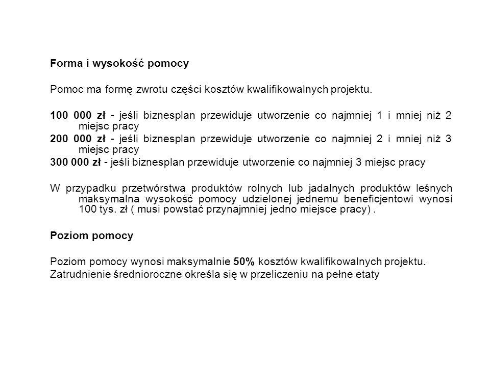 Forma i wysokość pomocy Pomoc ma formę zwrotu części kosztów kwalifikowalnych projektu. 100 000 zł - jeśli biznesplan przewiduje utworzenie co najmnie