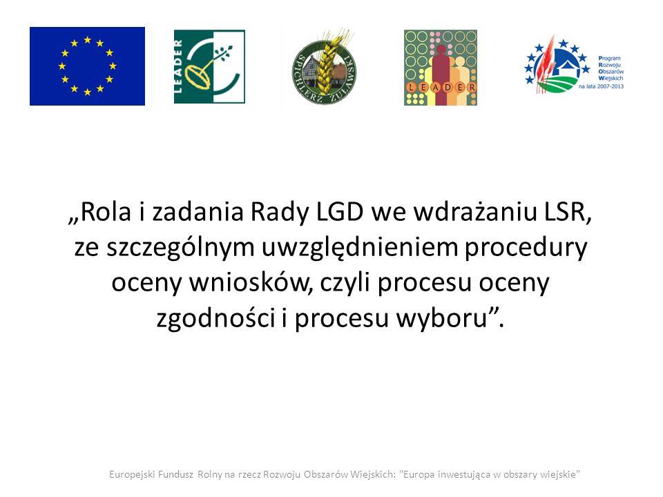 Rola i zadania Rady LGD we wdrażaniu LSR, ze szczególnym uwzględnieniem procedury oceny wniosków, czyli procesu oceny zgodności i procesu wyboru.