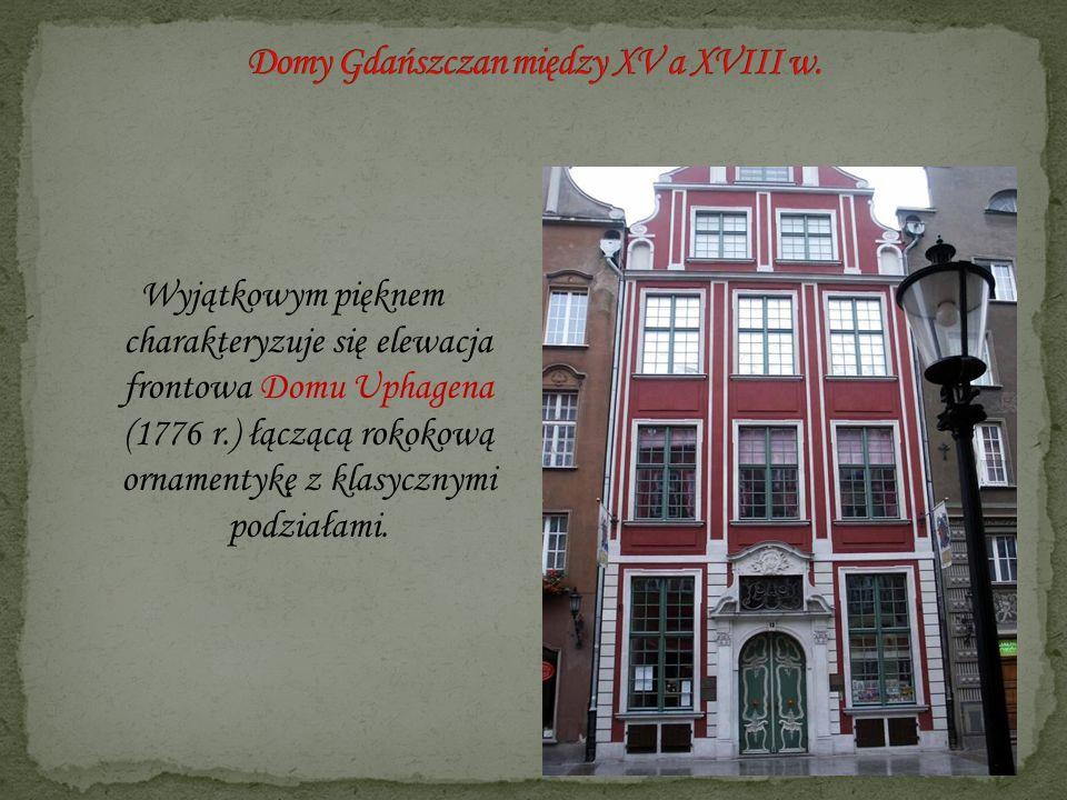 Wyjątkowym pięknem charakteryzuje się elewacja frontowa Domu Uphagena (1776 r.) łączącą rokokową ornamentykę z klasycznymi podziałami.