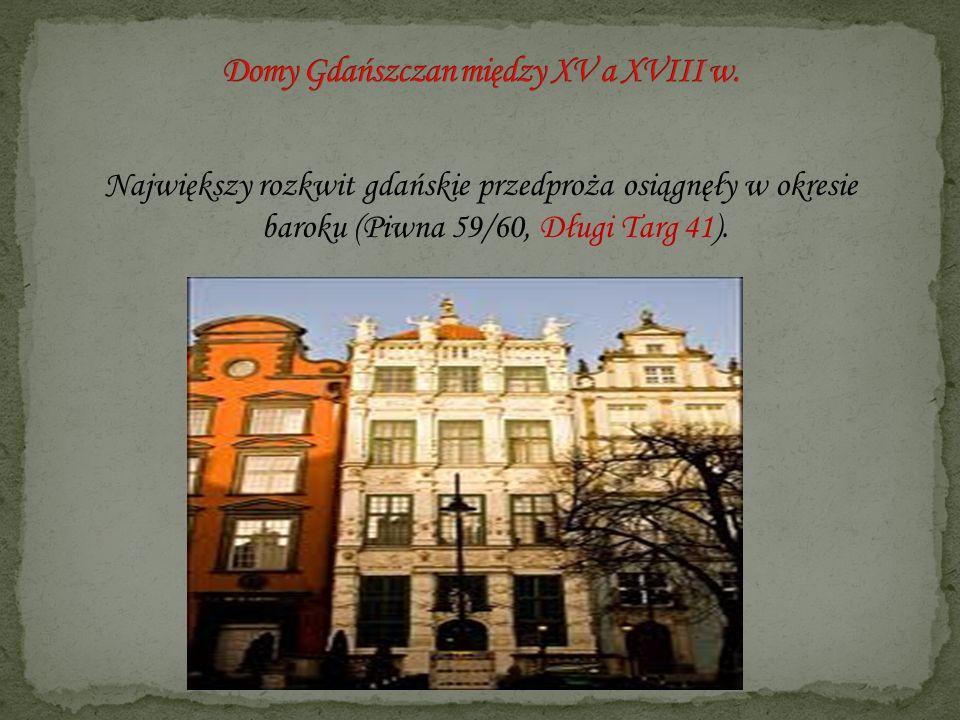 Największy rozkwit gdańskie przedproża osiągnęły w okresie baroku (Piwna 59/60, Długi Targ 41).