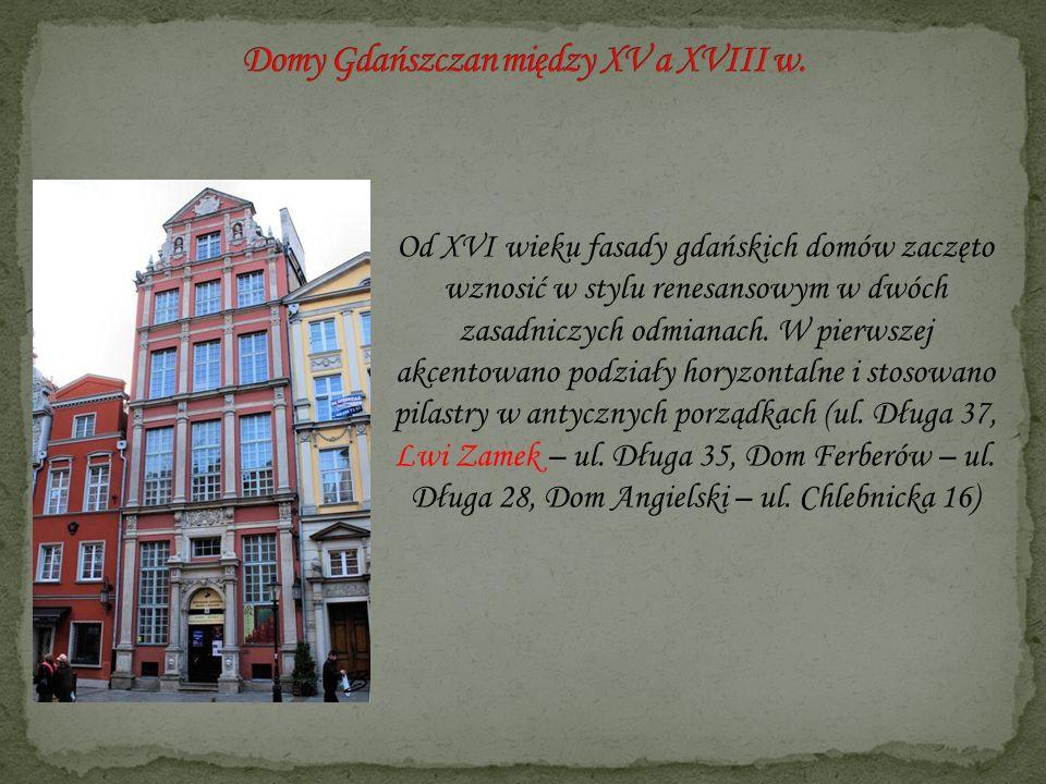 Od XVI wieku fasady gdańskich domów zaczęto wznosić w stylu renesansowym w dwóch zasadniczych odmianach. W pierwszej akcentowano podziały horyzontalne