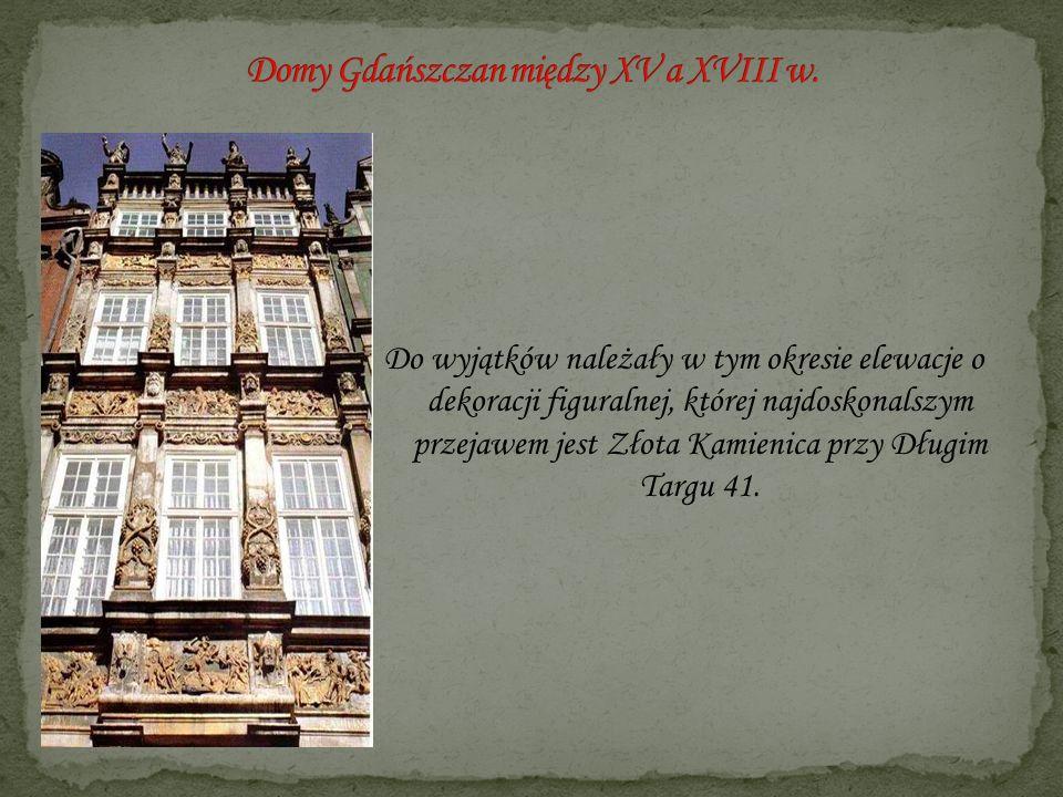 Do wyjątków należały w tym okresie elewacje o dekoracji figuralnej, której najdoskonalszym przejawem jest Złota Kamienica przy Długim Targu 41.
