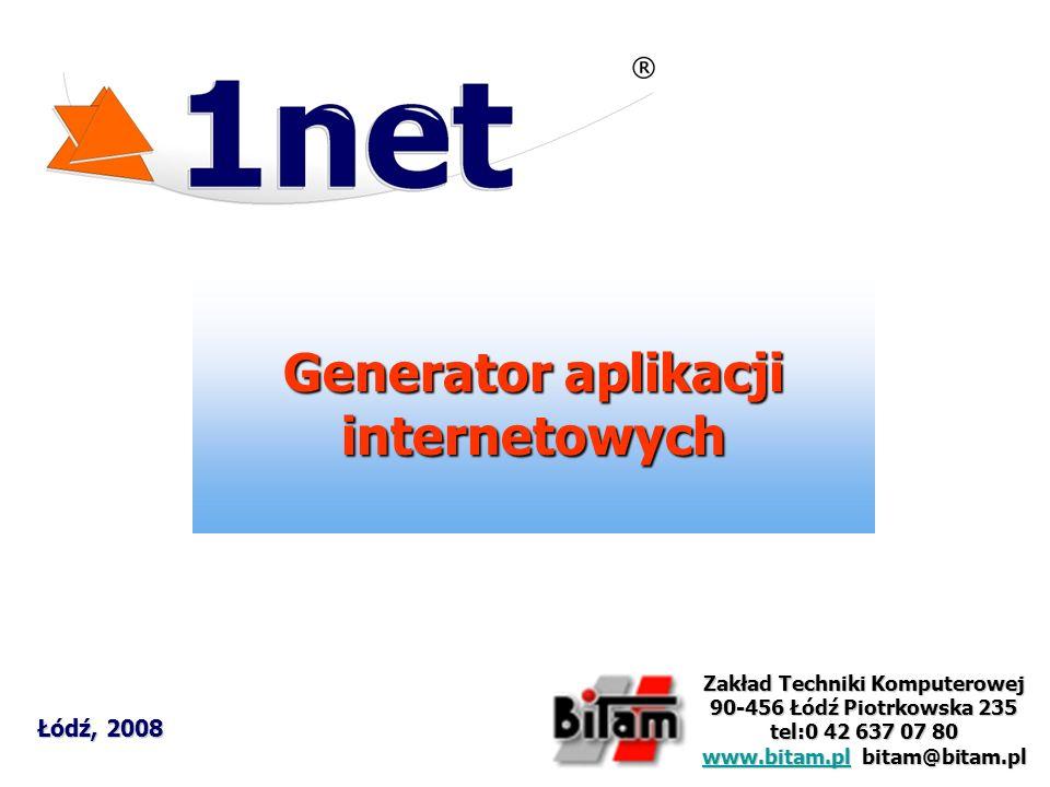 Generator aplikacji internetowych Łódź, 2008 Zakład Techniki Komputerowej 90-456 Łódź Piotrkowska 235 tel:0 42 637 07 80 www.bitam.plwww.bitam.pl bitam@bitam.pl www.bitam.pl