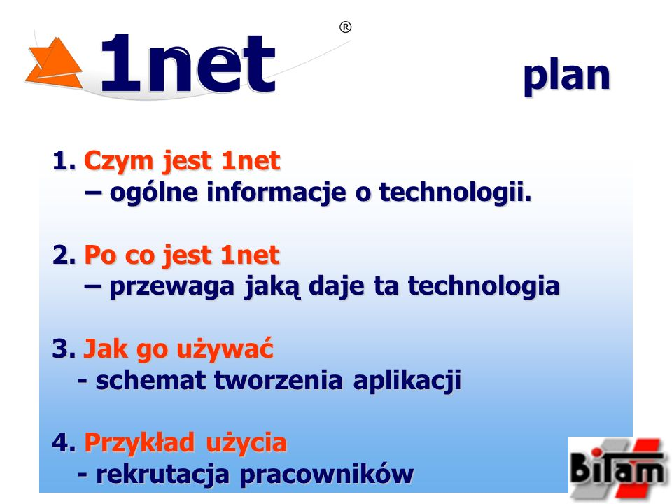 1. Czym jest 1net – ogólne informacje o technologii. 2. Po co jest 1net – przewaga jaką daje ta technologia – przewaga jaką daje ta technologia 3. Jak