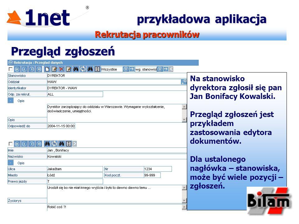 Rekrutacja pracowników przykładowa aplikacja Przegląd zgłoszeń Na stanowisko dyrektora zgłosił się pan Jan Bonifacy Kowalski. Przegląd zgłoszeń jest p