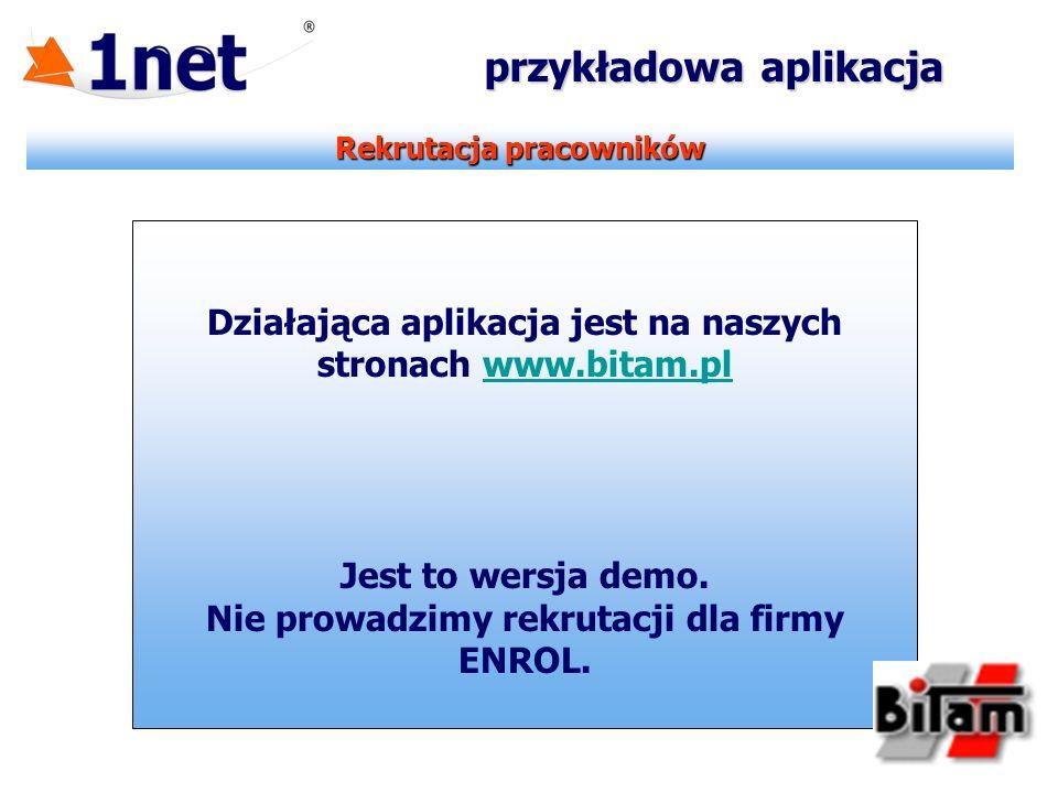 Rekrutacja pracowników przykładowa aplikacja Działająca aplikacja jest na naszych stronach www.bitam.plwww.bitam.pl Jest to wersja demo. Nie prowadzim
