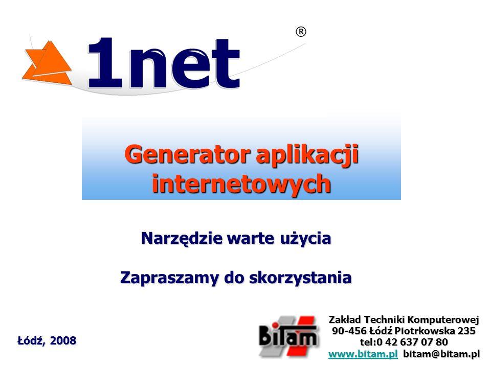 Generator aplikacji internetowych Łódź, 2008 Zakład Techniki Komputerowej 90-456 Łódź Piotrkowska 235 tel:0 42 637 07 80 www.bitam.plwww.bitam.pl bita