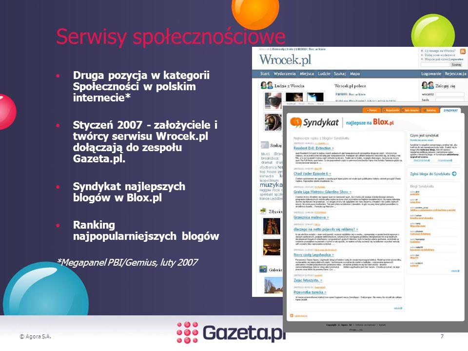 © Agora S.A.7 Serwisy społecznościowe Druga pozycja w kategorii Społeczności w polskim internecie* Styczeń 2007 - założyciele i twórcy serwisu Wrocek.pl dołączają do zespołu Gazeta.pl.