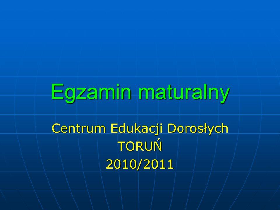 Egzamin maturalny Centrum Edukacji Dorosłych TORUŃ2010/2011