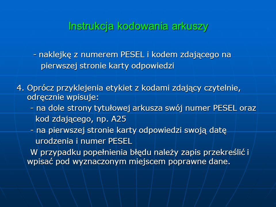 Instrukcja kodowania arkuszy - naklejkę z numerem PESEL i kodem zdającego na - naklejkę z numerem PESEL i kodem zdającego na pierwszej stronie karty odpowiedzi pierwszej stronie karty odpowiedzi 4.
