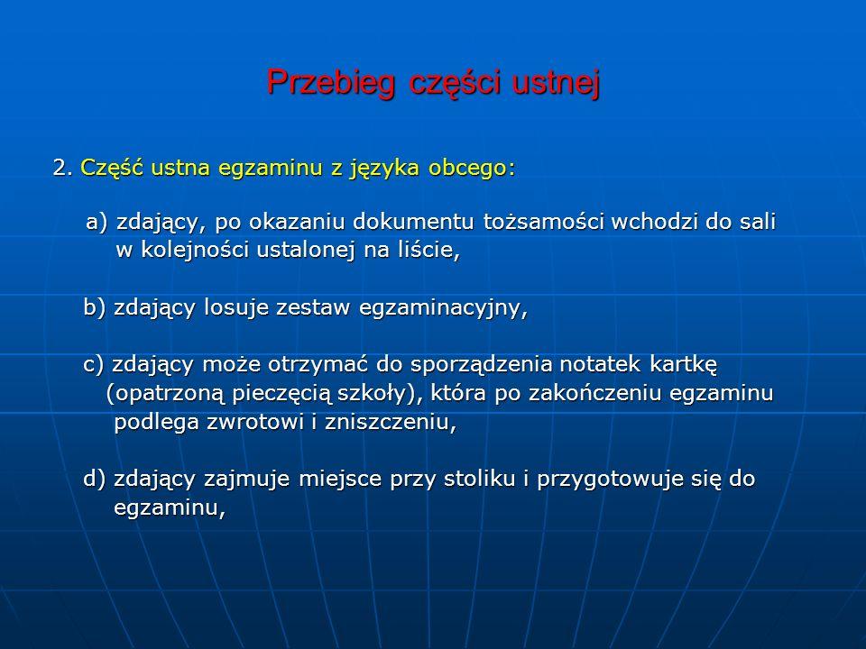 Przebieg części ustnej 2. Część ustna egzaminu z języka obcego: a) zdający, po okazaniu dokumentu tożsamości wchodzi do sali a) zdający, po okazaniu d