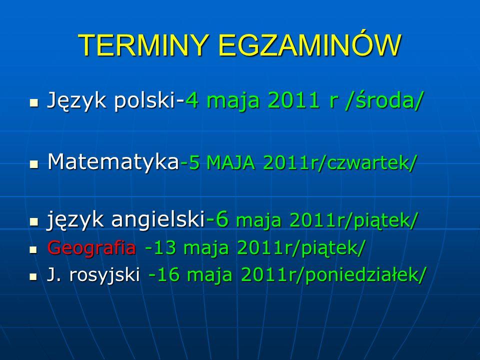 TERMINY EGZAMINÓW Język polski-4 maja 2011 r /środa/ Język polski-4 maja 2011 r /środa/ Matematyka -5 MAJA 2011r/czwartek/ Matematyka -5 MAJA 2011r/cz