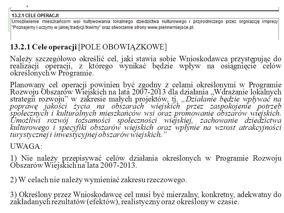 13.2.1 Cele operacji [POLE OBOWIĄZKOWE] Należy szczegółowo określić cel, jaki stawia sobie Wnioskodawca przystępując do realizacji operacji, z którego