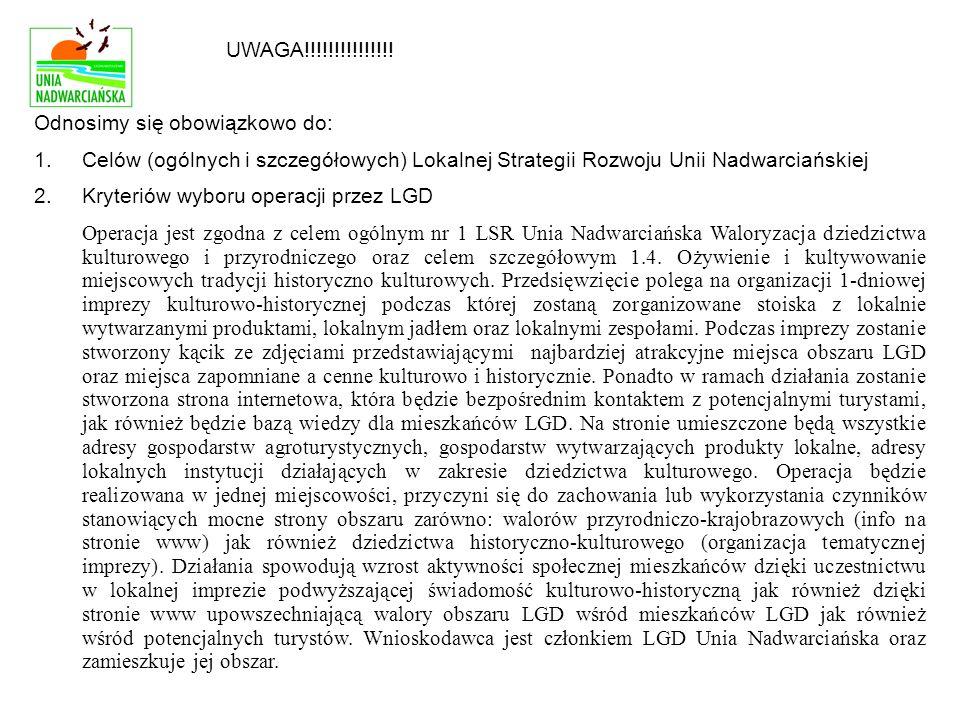 UWAGA!!!!!!!!!!!!!!! Odnosimy się obowiązkowo do: 1.Celów (ogólnych i szczegółowych) Lokalnej Strategii Rozwoju Unii Nadwarciańskiej 2.Kryteriów wybor