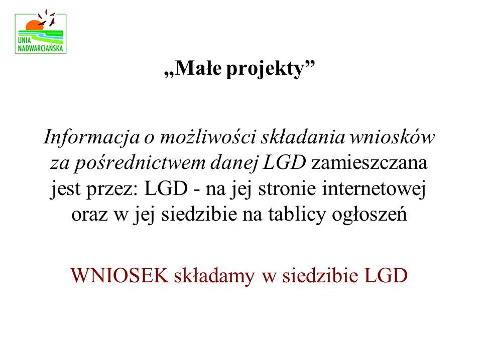 Informacja o możliwości składania wniosków za pośrednictwem danej LGD zamieszczana jest przez: LGD - na jej stronie internetowej oraz w jej siedzibie na tablicy ogłoszeń WNIOSEK składamy w siedzibie LGD