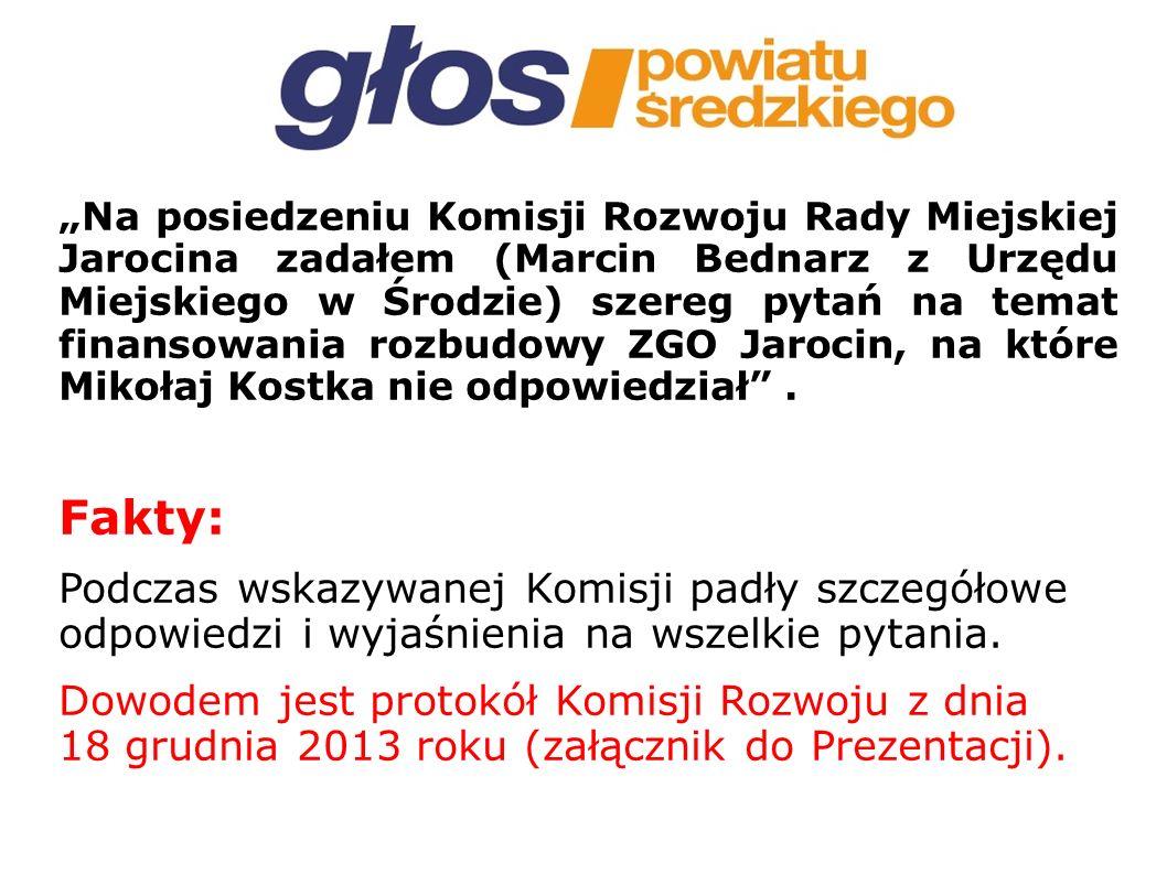 Na posiedzeniu Komisji Rozwoju Rady Miejskiej Jarocina zadałem (Marcin Bednarz z Urzędu Miejskiego w Środzie) szereg pytań na temat finansowania rozbudowy ZGO Jarocin, na które Mikołaj Kostka nie odpowiedział.