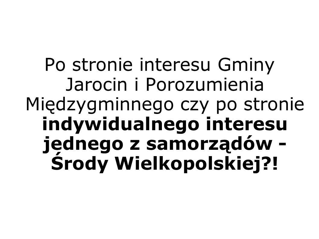 Po stronie interesu Gminy Jarocin i Porozumienia Międzygminnego czy po stronie indywidualnego interesu jednego z samorządów - Środy Wielkopolskiej !