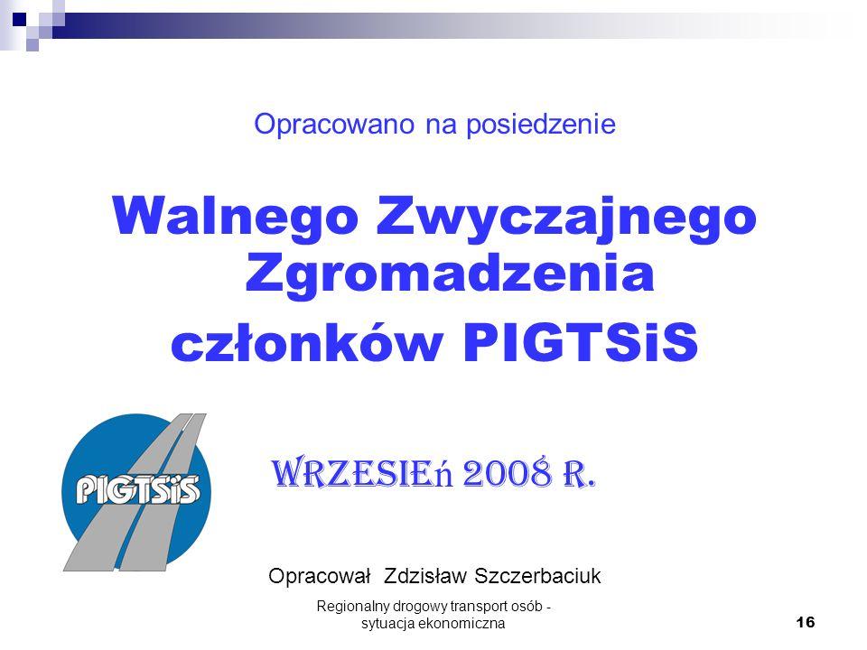 Regionalny drogowy transport osób - sytuacja ekonomiczna 16 Opracowano na posiedzenie Walnego Zwyczajnego Zgromadzenia członków PIGTSiS Wrzesie ń 2008 r.