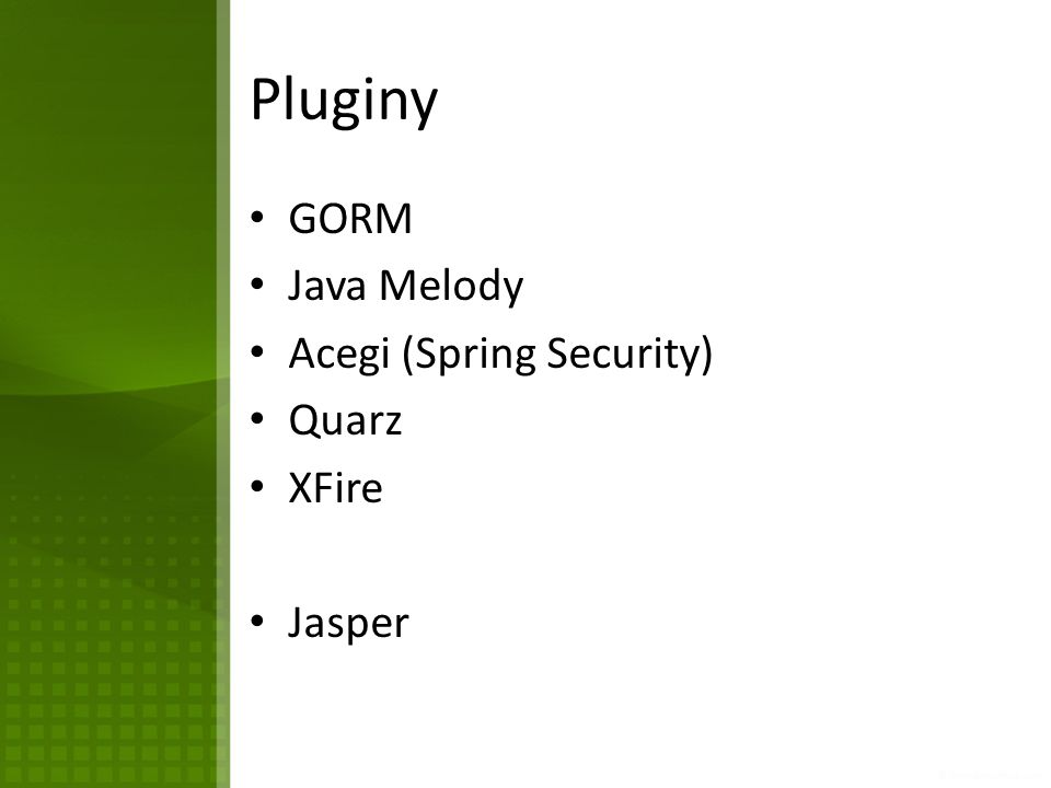 Pluginy GORM Java Melody Acegi (Spring Security) Quarz XFire Jasper