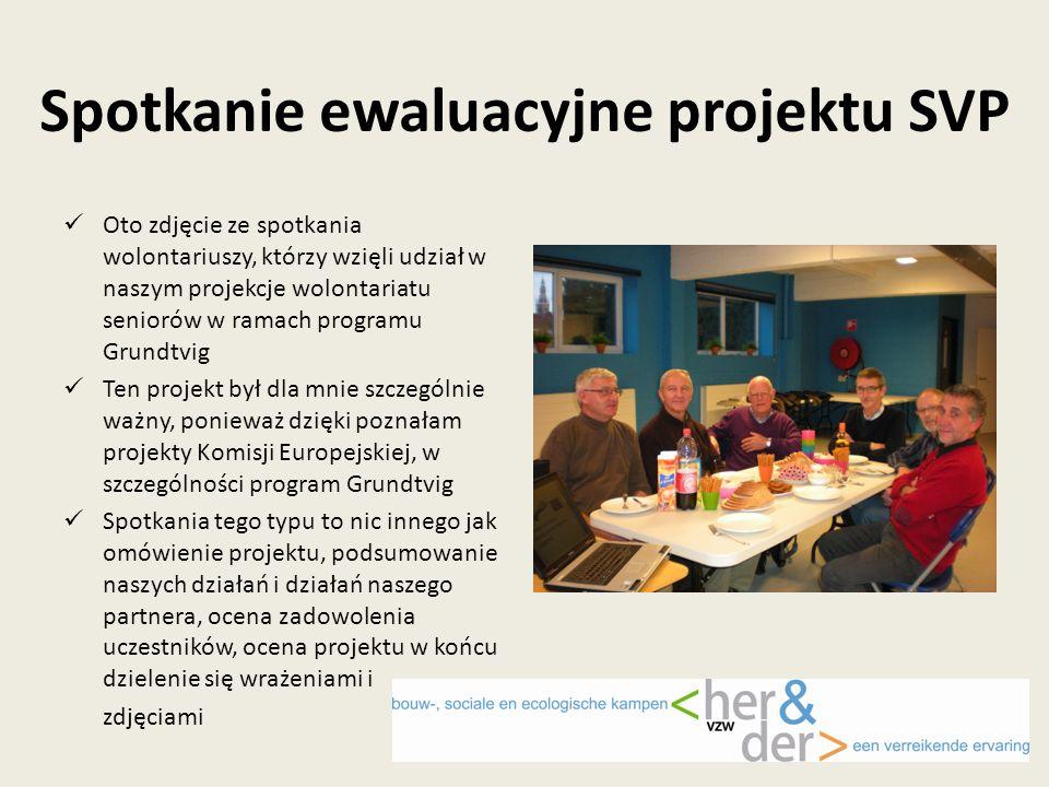 Spotkanie ewaluacyjne projektu SVP Oto zdjęcie ze spotkania wolontariuszy, którzy wzięli udział w naszym projekcje wolontariatu seniorów w ramach programu Grundtvig Ten projekt był dla mnie szczególnie ważny, ponieważ dzięki poznałam projekty Komisji Europejskiej, w szczególności program Grundtvig Spotkania tego typu to nic innego jak omówienie projektu, podsumowanie naszych działań i działań naszego partnera, ocena zadowolenia uczestników, ocena projektu w końcu dzielenie się wrażeniami i zdjęciami
