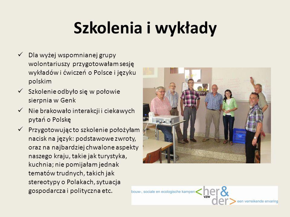 Szkolenia i wykłady Dla wyżej wspomnianej grupy wolontariuszy przygotowałam sesję wykładów i ćwiczeń o Polsce i języku polskim Szkolenie odbyło się w połowie sierpnia w Genk Nie brakowało interakcji i ciekawych pytań o Polskę Przygotowując to szkolenie położyłam nacisk na język: podstawowe zwroty, oraz na najbardziej chwalone aspekty naszego kraju, takie jak turystyka, kuchnia; nie pomijałam jednak tematów trudnych, takich jak stereotypy o Polakach, sytuacja gospodarcza i polityczna etc.